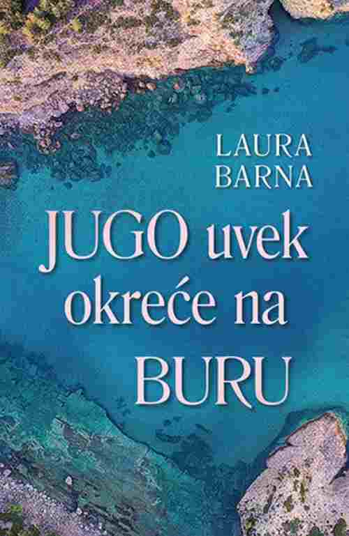 Jugo uvek okrece na buru Laura Barna knjiga 2018 ljubavni laguna srbija