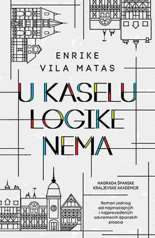 U Kaselu logike nema Enrike Vila Matas knjiga 2018 nagrada spanske akademije