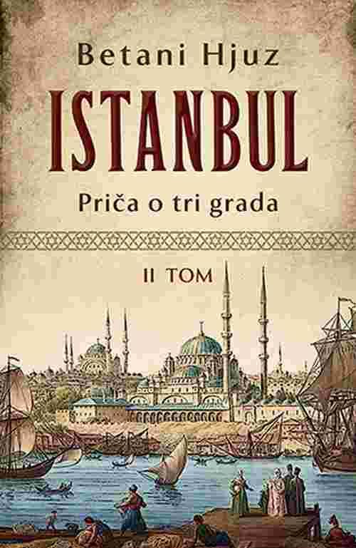 Istanbul Prica o tri grada II tom Betani Hjuz knjiga 2018 istorija laguna srbija
