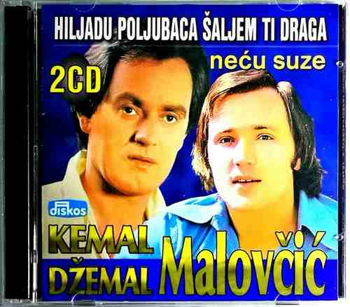 2CD KEMAL I DZEMAL MALOVCIC HILJADU POLJUBACA SALJEM TI  DRAGA NECU SUZE DISKOS