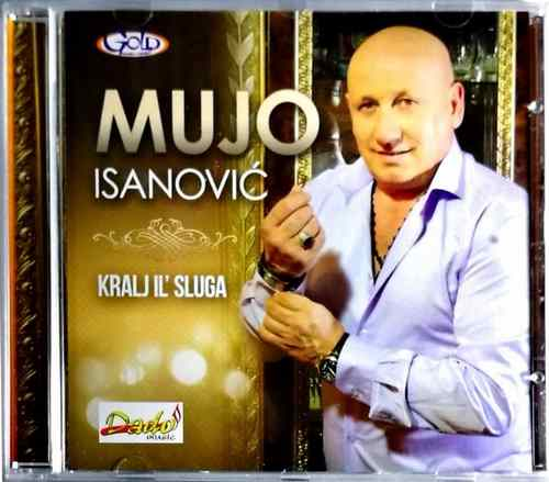 CD MUJO ISANOVIC KRALJ IL SLUGA ALBUM 2017 GOLD AUDIO VIDEO NARODNA