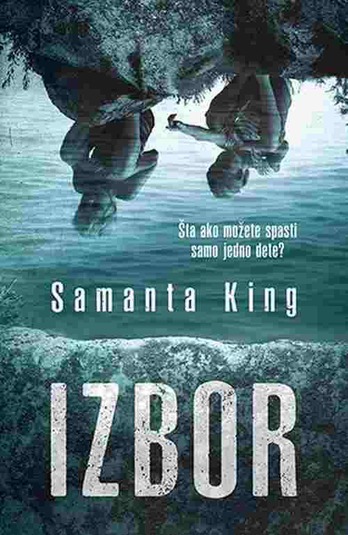 Izbor Samanta King knjiga 2018 triler sta ako mozete spasiti samo jedno dete