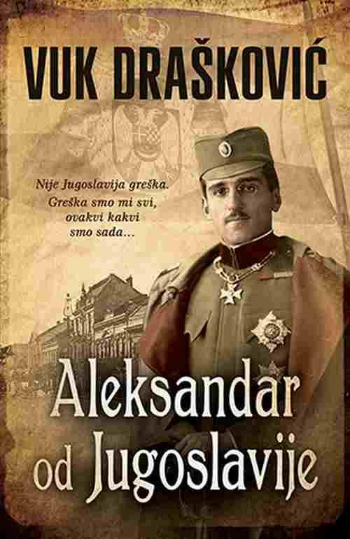 Aleksandar od Jugoslavije Vuk Draskovic knjiga 2018 Nije Jugoslavija greska...