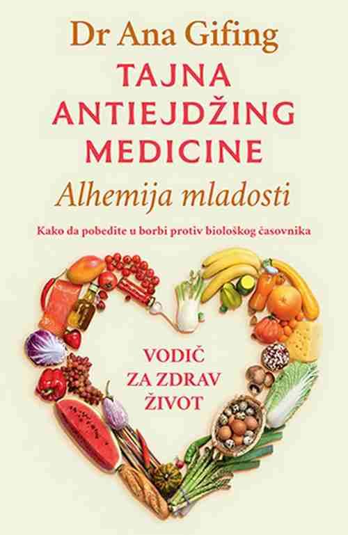 Tajna antiejdzing medicine Ana Gifing knjiga 2018 Kako pobediti bioloski sat