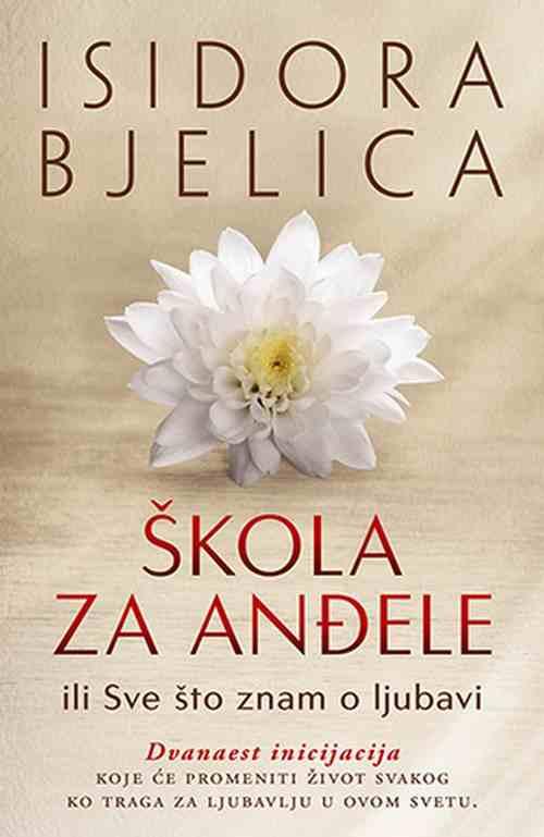 Skola za andjele Isidora Bjelica knjiga 2018 ili Sve sto znam o ljubavi
