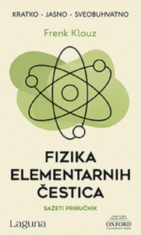 Fizika elementarnih cestica Frenk Klouz knjiga 2019 popularna nauka edukativni