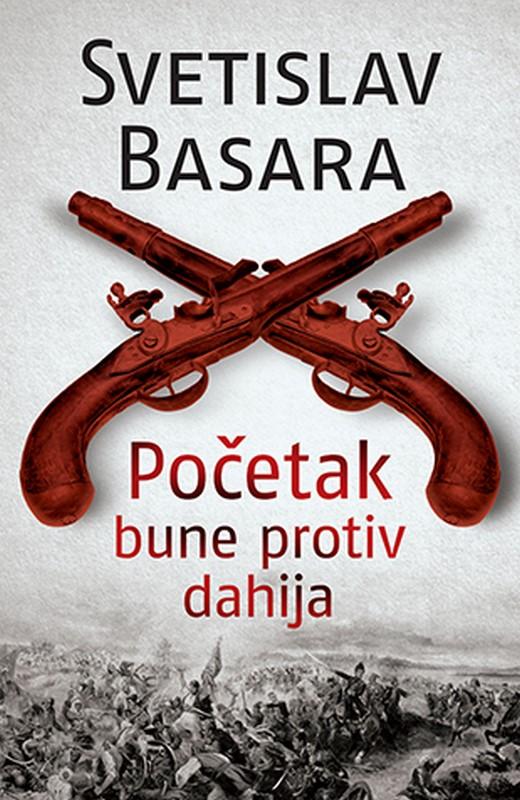 Pocetak bune protiv dahija  Svetislav Basara  knjiga 2019 Domaci autori