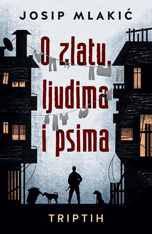 O zlatu, ljudima i psima  Josip Mlakic  knjiga 2020 Drama