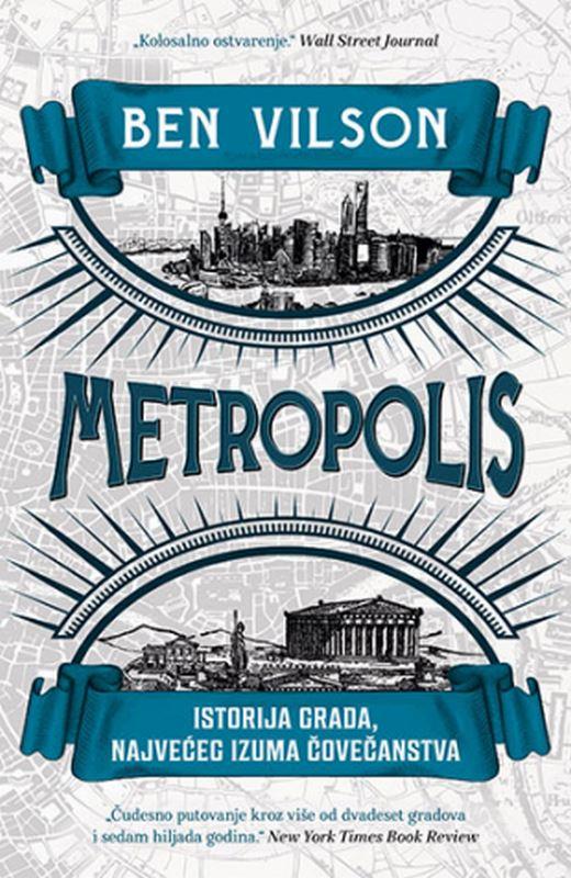 Metropolis: Istorija grada, najveceg izuma covecanstva  Ben Vilson  knjiga 2021 Publicistika