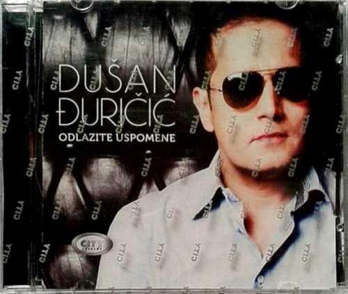 CD DUSAN DJURICIC  ODLAZITE USPOMENE  album 2015 Serbia Bosnia Croatia folk
