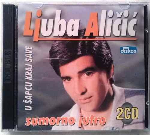 2CD LJUBA ALICIC remastered SUMORNO JUTRO U SAPCU KRAJ SAVE DISKOS Serbian Folk