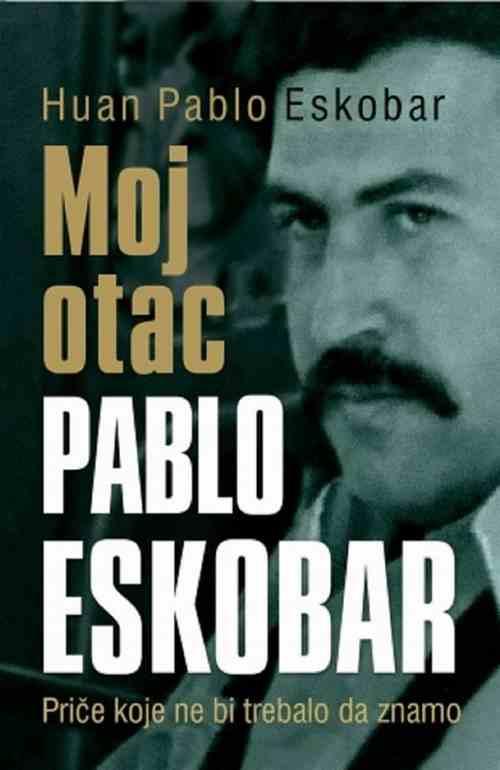 MOJ OTAC PABLO ESKOBAR HUAN PABLO ESKOBAR knjiga 2015 biografija kolumbija mafia